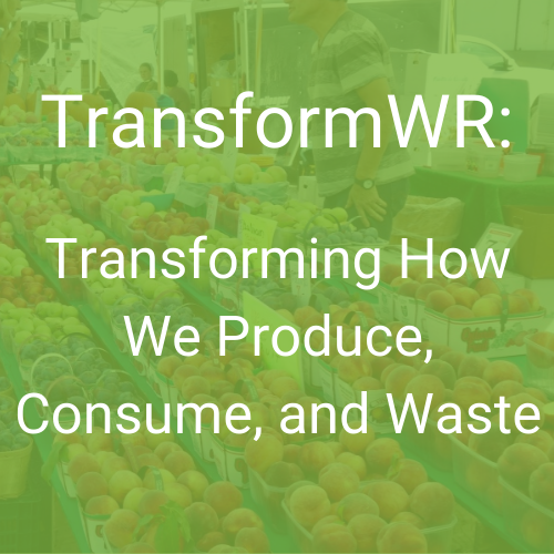 Transforming How We Produce, Consume, and Waste